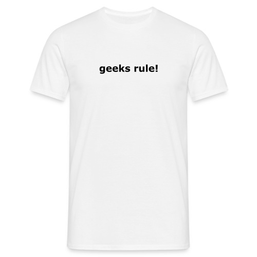 Geeks Rule - Men's T-Shirt