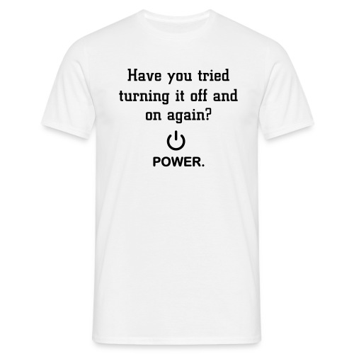 Turn it Off and On Again? - Men's T-Shirt