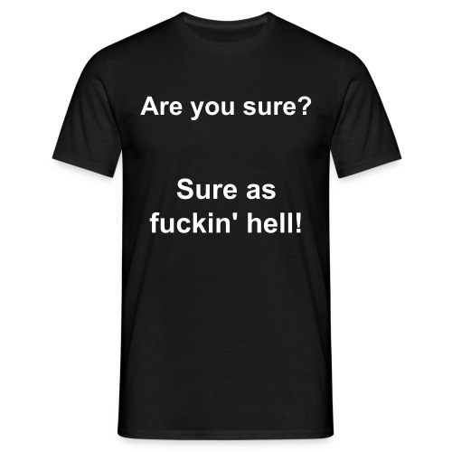 Are you sure? - Männer T-Shirt