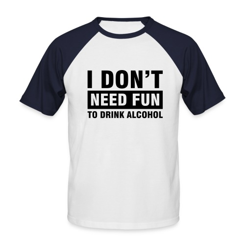 Don't need fun - Men's Baseball T-Shirt