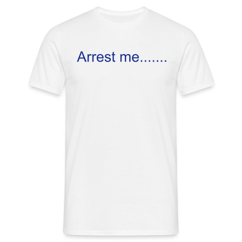 Arrest me im a skateboarder - Men's T-Shirt