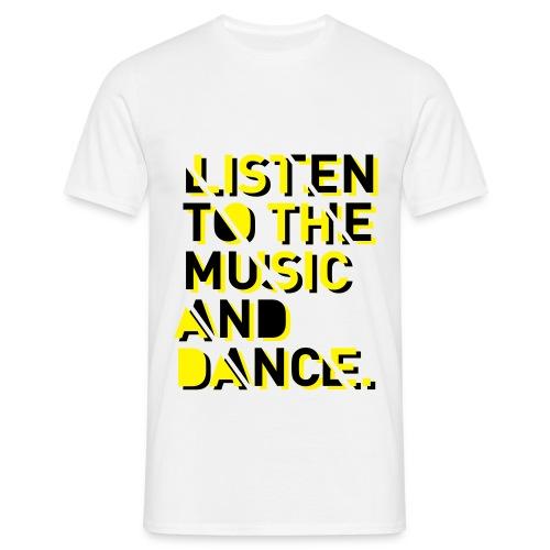 listen to the music - Men's T-Shirt