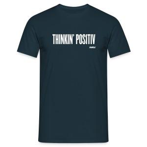 THINKIN POSITIV - Männer T-Shirt