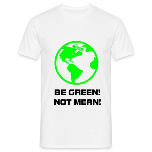 Be green not mean t-shirt - Men's T-Shirt