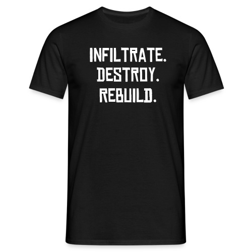Infiltrate.Destroy.Rebuild. - Men's T-Shirt