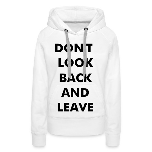 Don't look back and leave - Frauen Premium Hoodie
