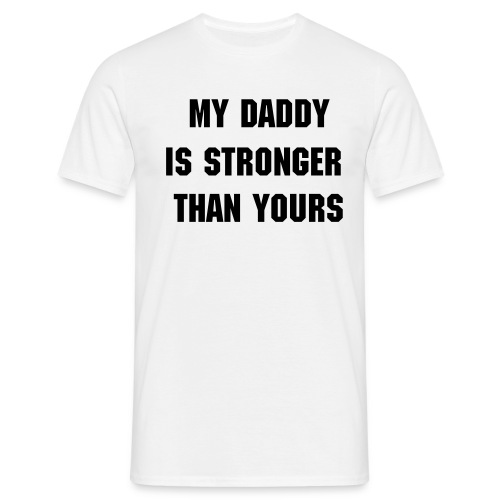 My Daddy is stronger than yours T - Männer T-Shirt