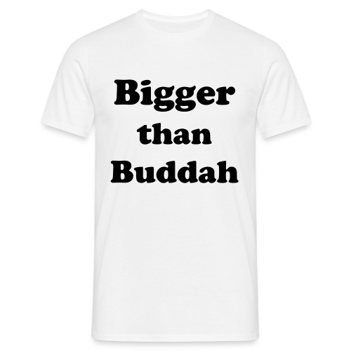 Bigger than Buddha - Men's T-Shirt