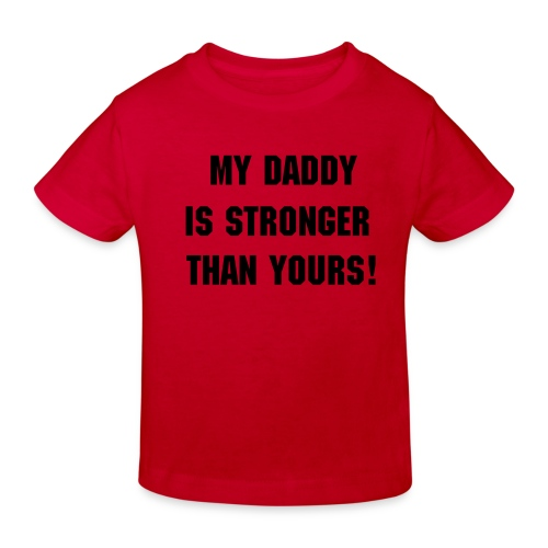 Bio Kids My Daddy is stronger than yours T - Kinder Bio-T-Shirt