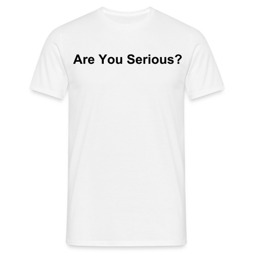 Are You Serious - White - Men's T-Shirt