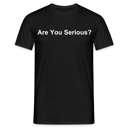 Are You Serious - Black - Men's T-Shirt