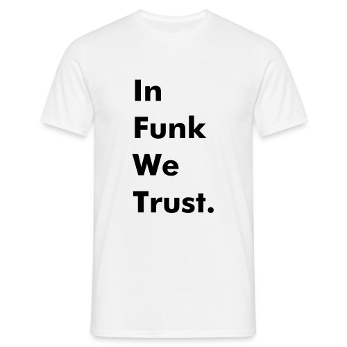 In Funk We Trust. Black text - T-shirt Homme