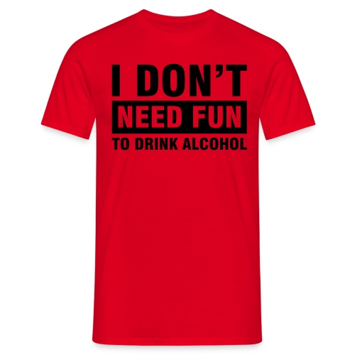 Don't Need Fun Tee - Men's T-Shirt