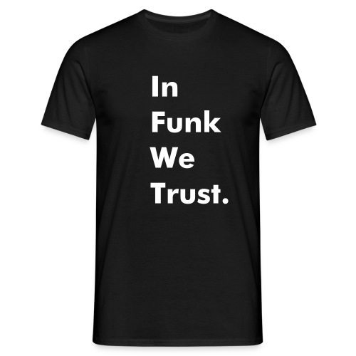 In Funk We Trust. Regular - White text - T-shirt Homme
