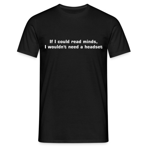 If I could read minds, I wouldn't need a headset - Men's T-Shirt