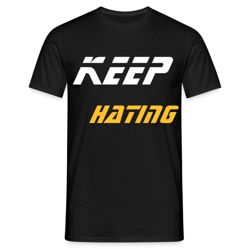 keep Hating - Men's T-Shirt