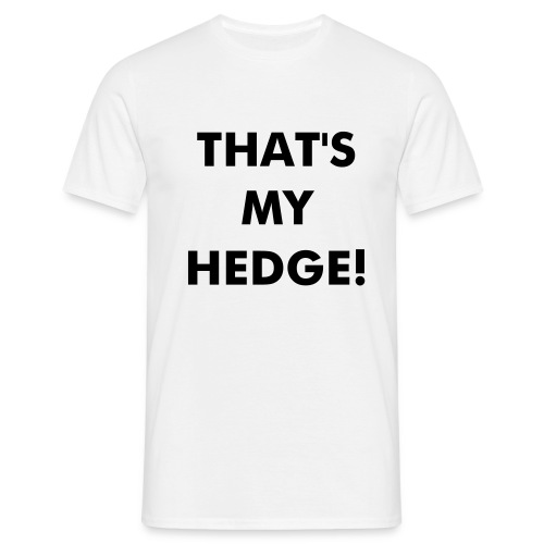 That's My Hedge! - Men's T-Shirt