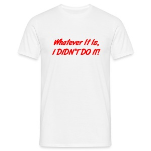 Whatever it is... - Men's T-Shirt