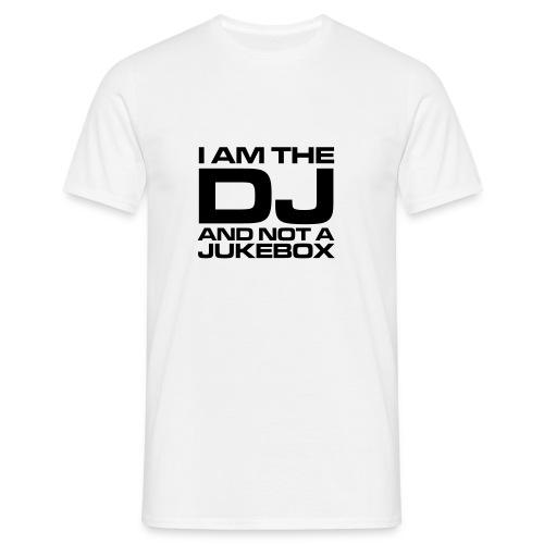 I am the DJ and not a Jukebox Men's Tshirt - Men's T-Shirt