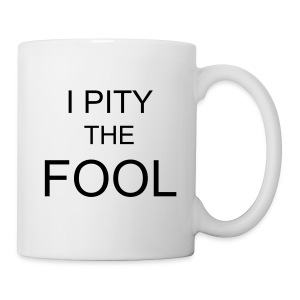 I Pity the Fool - Mug
