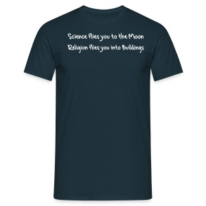 Science flies you to the Moon - Religion flies you into Buildings - Männer T-Shirt