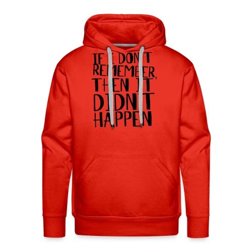 IF I DON'T REMEMBER Men's Hooded Sweatshirt - Men's Premium Hoodie