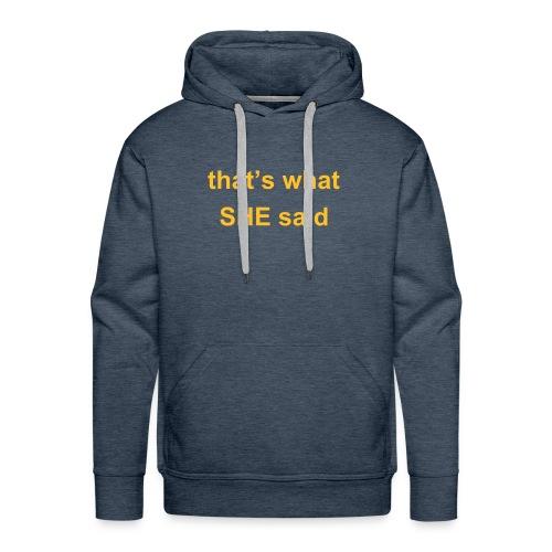 THAT'S WHAT SHE SAID Men's Hooded Sweatshirt - Men's Premium Hoodie
