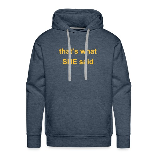 THAT'S WHAT SHE SAID Men's Hooded Sweatshirt - Men's Premium Hoodie