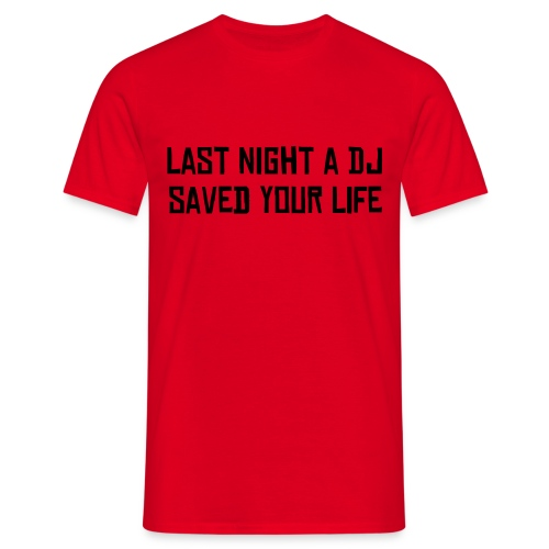 Last night a Dj saved your life - T-shirt Homme