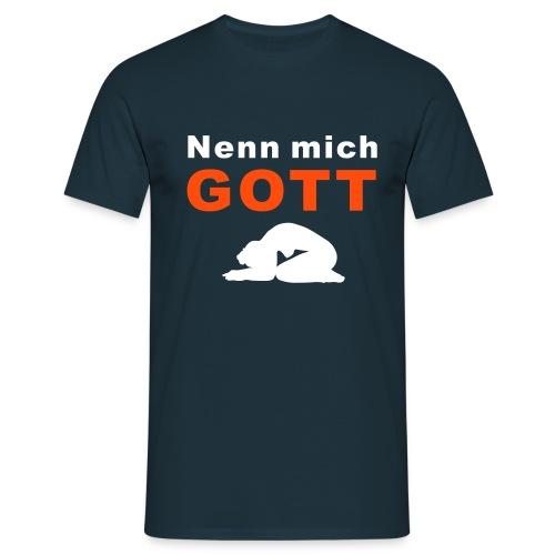 Nenn mich Gott! - Männer T-Shirt
