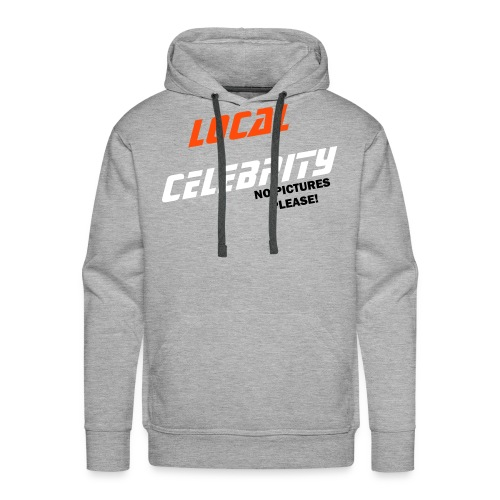 Local Celebrity - No Pictures Please! - Men's Premium Hoodie