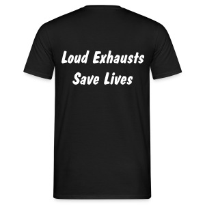 Loud Exhausts Save Lives - Men's T-Shirt