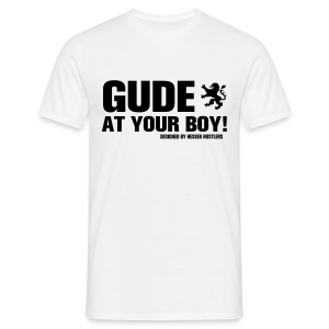 GUDE AT YOUR BOY! T-Shirt, white - Männer T-Shirt