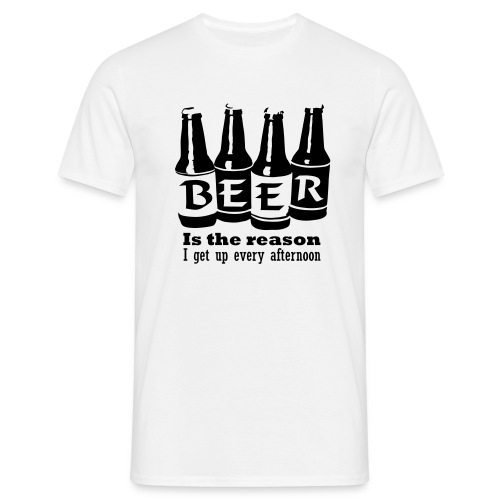 Beer is the reason why I get up every afternoon - T-shirt herr