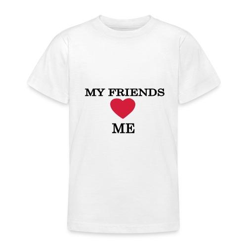My friends love me - Camiseta adolescente