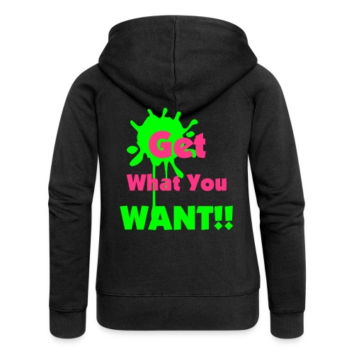 get what you want - Veste à capuche Premium Femme