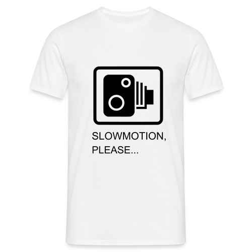 SlowMotion,please... - Men's T-Shirt
