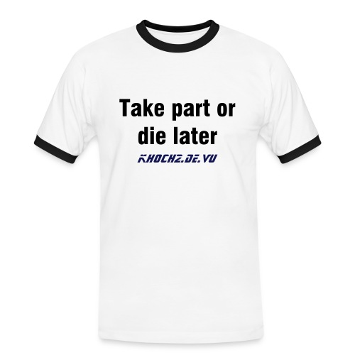 Take part or die later - Männer Kontrast-T-Shirt