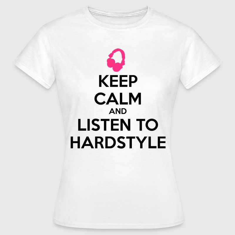 Keep Calm And Listen To Hardstyle T-Shirts - Frauen T-Shirt