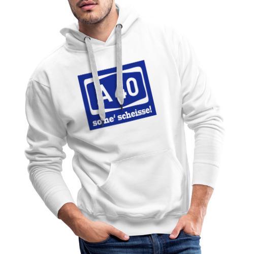 A 40 - so ne' scheisse! - Männer T-Shirt klassisch - Männer Premium Hoodie