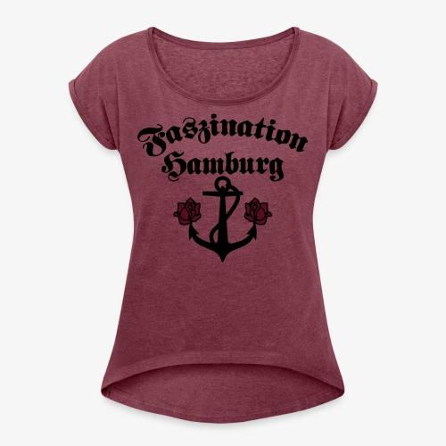 Faszination Hamburg Anker und Rosen Frauen Shirt - Frauen T-Shirt mit gerollten Ärmeln