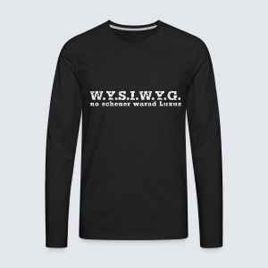 W.Y.S.I.W.Y.G. - Männer Premium Langarmshirt