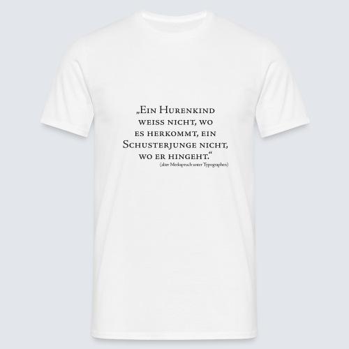 Hurenkind/Schusterjunge - Männer T-Shirt