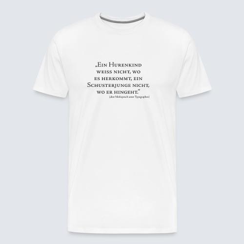 Hurenkind/Schusterjunge - Männer Premium T-Shirt