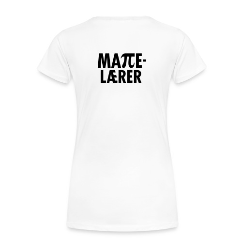 Mattelærer - Premium T-skjorte for kvinner