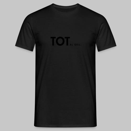 TOTalgeil. (nachtleuchtend) - Männer T-Shirt