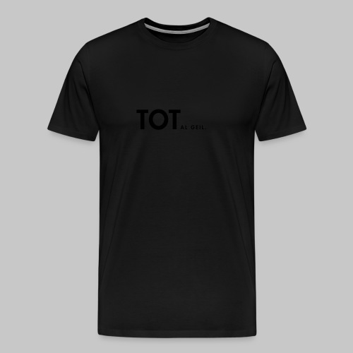 TOTalgeil. (nachtleuchtend) - Männer Premium T-Shirt