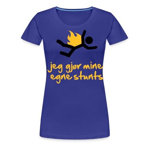 Jeg gjør mine egne stunts - Premium T-skjorte for kvinner