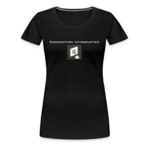 Connection Interrupted - Women's Premium T-Shirt