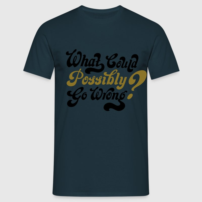 Famous Last Words: What Could Possibly Go Wrong? T-Shirts - Men's T-Shirt